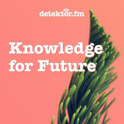 "Neuer Podcast für ""Knowledge for Future"""